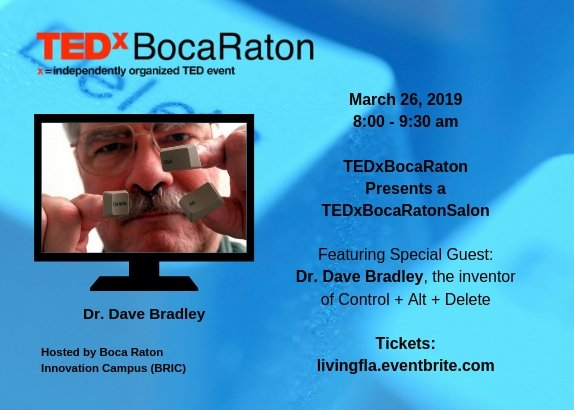 TEDxBocaRatonSalon Presents A Morning with Dr. Dave Bradley, the inventor of Control + Alt + Delete