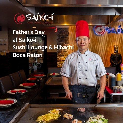Father's Day at Saiko-i Sushi Lounge & Hibachi in Boca Raton