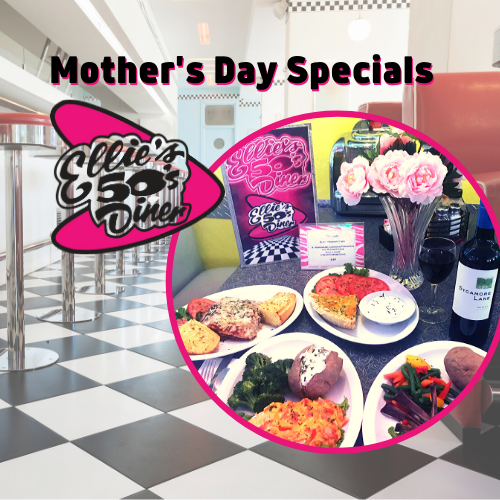 Ellie's 50's Diner Mothers Day Specials