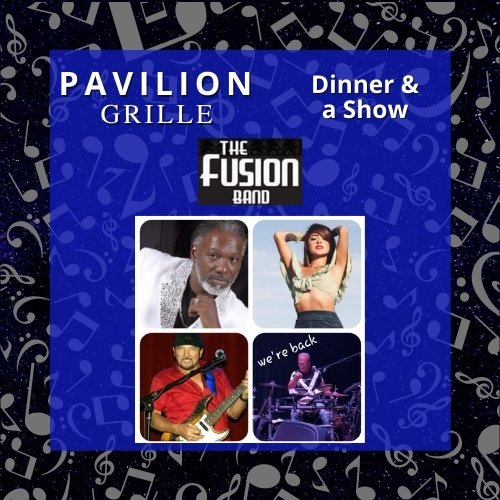Pavilion Grille Dinner and a Show with Fusion Band