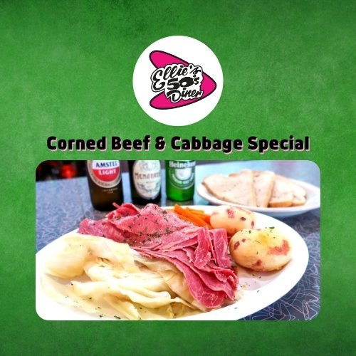 Ellie's 50's Diner and Enjoy Corned Beef & Cabbage Special