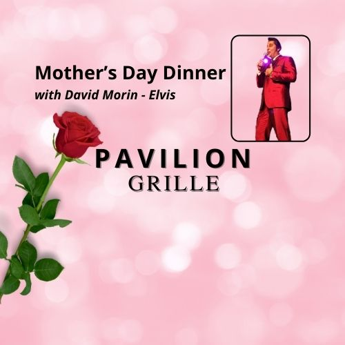 Mother's Day with Elvis at Pavilion Grille