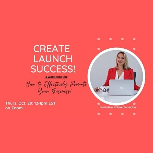 Create Launch Success: How to Effectively Promote Yourself & Business